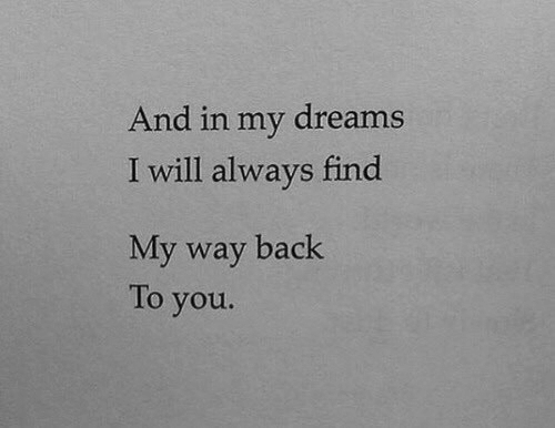 i will always: And in my dreams  I will always find  My way back  To you.