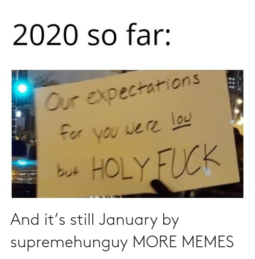 Hilarious: And it's still January by supremehunguy MORE MEMES
