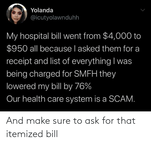 sure: And make sure to ask for that itemized bill