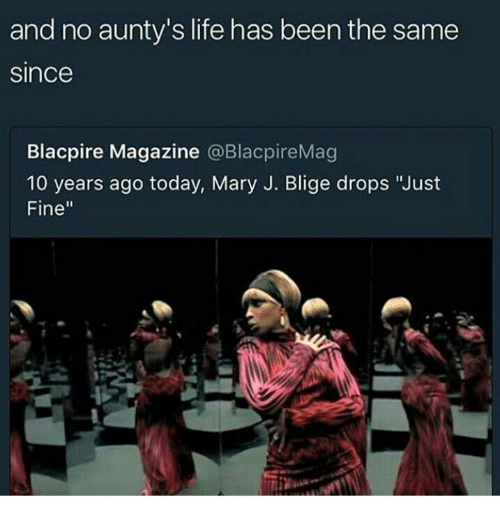 """Life, Today, and Been: and no aunty's life has been the same  since  Blacpire Magazine @BlacpireMag  10 years ago today, Mary J. Blige drops """"Just  Fine"""""""