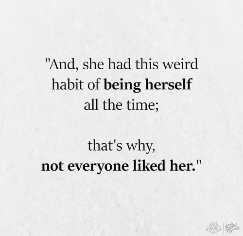 "Weird, Time, and All The: ""And, she had this weird  habit of being herself  all the time;  that's why,  not everyone liked her."""