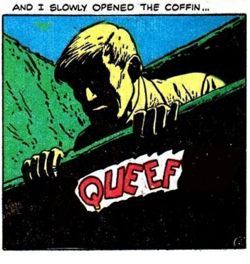 Queef, And, and Coffin: AND  SL WLY OPENED THE COFFIN  it  QUEEF
