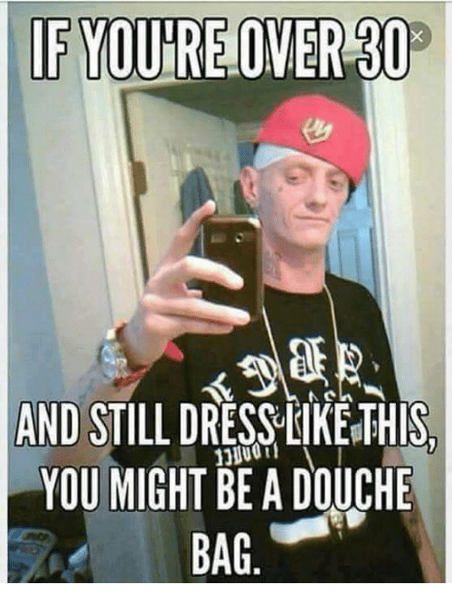 Dress, You, and Douche: AND STILL DRESS OKETHIS  YOU MIGHT BE A DOUCHE  BAG