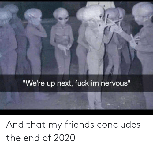 the end: And that my friends concludes the end of 2020