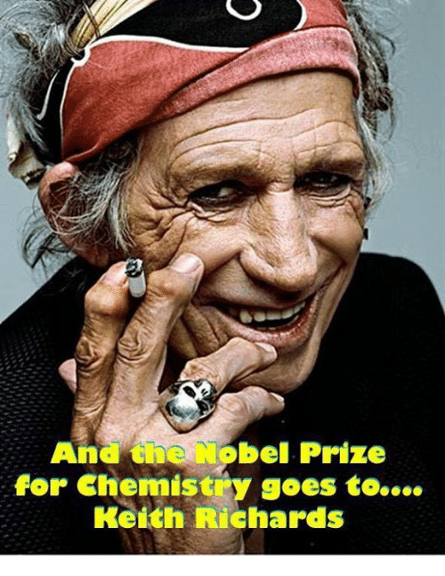 Keith Richards: And the bel Prize  for Chemistry goes to....  Keith Richards