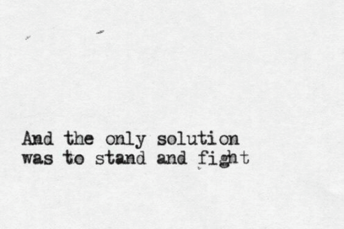 Fight, Stand, and  Solution: And the only solution  was to stand and fight