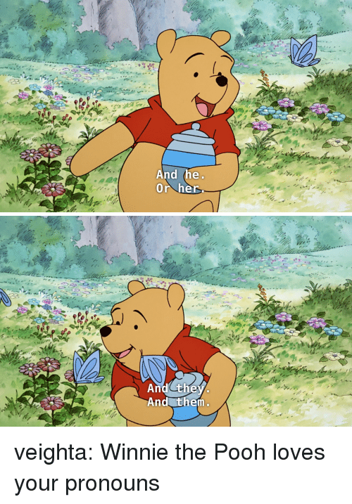 Tumblr, Winnie the Pooh, and Blog: And the  Or her   And they  And them veighta: Winnie the Pooh loves your pronouns