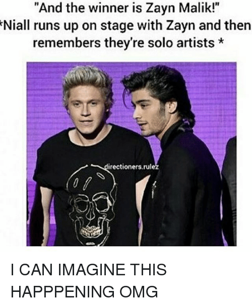 "The Winner Is: ""And the winner is Zayn Malik!""  Niall runs up on stage with Zayn and then  remembers they're solo artists*  irectioners.rul I CAN IMAGINE THIS HAPPPENING OMG"