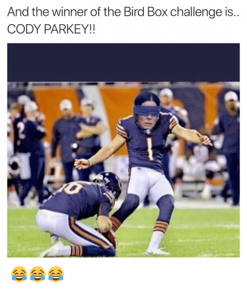 the winner: And the winner of the Bird Box challenge is.  CODY PARKEY!! 😂😂😂