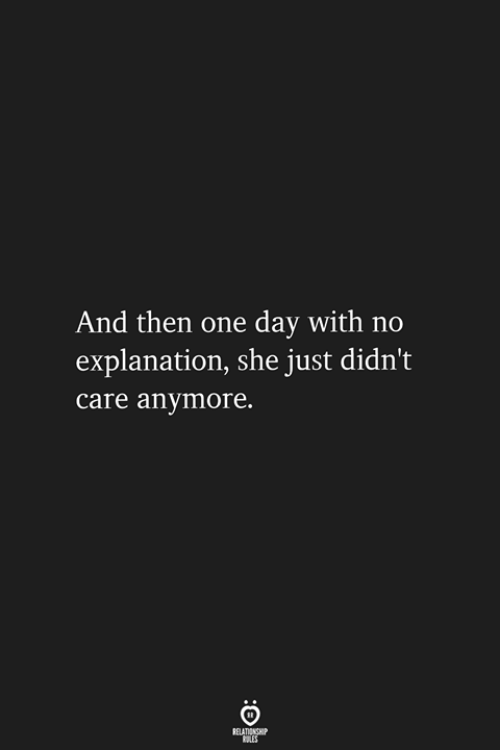 One, One Day, and Day: And then one day with no  explanation, she just didn't  care anymore.