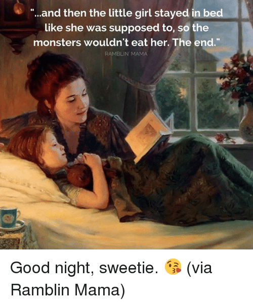 """In Bed Like: """"...and then the little girl stayed in bed  like she was supposed to, so the  monsters wouldn't eat her. The end.  RAMBLIN MAMA Good night, sweetie. 😘  (via Ramblin Mama)"""