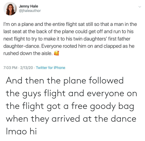 and then: And then the plane followed the guys flight and everyone on the flight got a free goody bag when they arrived at the dance lmao hi