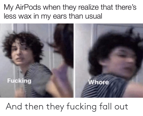 and then: And then they fucking fall out