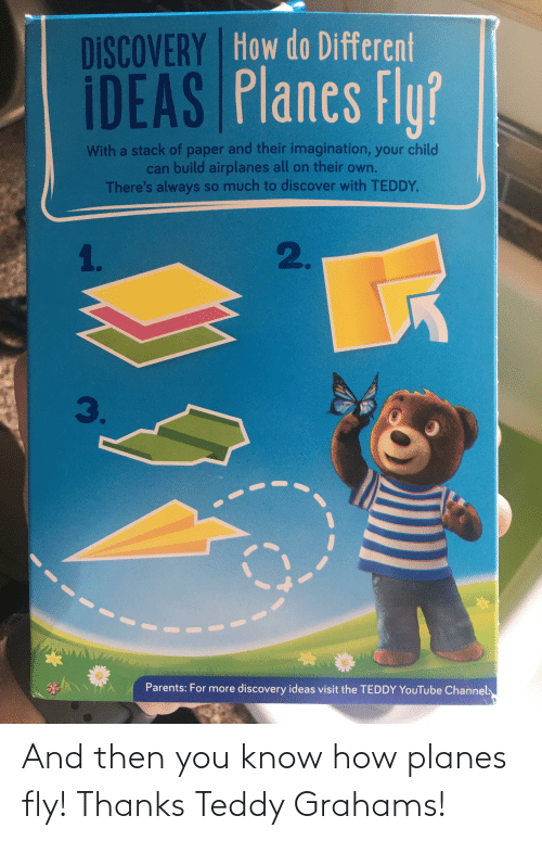 fly: And then you know how planes fly! Thanks Teddy Grahams!