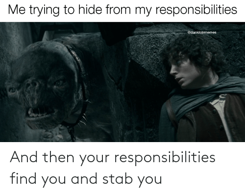 responsibilities: And then your responsibilities find you and stab you