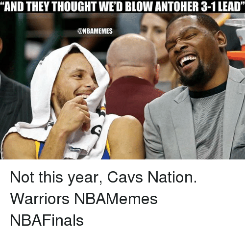 """3 1 Lead: """"AND THEY THOUGHT WED BLOW ANTOHER 3-1 LEAD""""  @NBAMEMES Not this year, Cavs Nation. Warriors NBAMemes NBAFinals"""