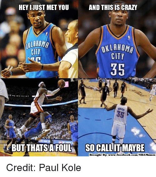 And This Is Crazy: AND THIS IS CRAZY  HEY I JUST MET YOU  OKLAHOMA  CITY  CITY  35  BUT THATS AFOUL  so CALLITMAYBE  Brought Bye  facebook.com/NBAMemes Credit: Paul Kole