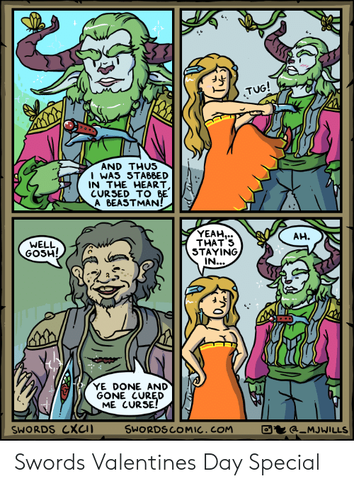 Valentine's Day, Yeah, and Heart: AND THUS  I WAS STABBED  IN THE HEART  CURSED TO BE  A BEASTMAN!  YEAH,..  AH.  WELL  GOSH!  THATS  STAYING  YE DONE AND  GONE CURED  ME CURSE!  SWORDS CXCI  SWORDSCOMIC.COM  a MJWILLS Swords Valentines Day Special