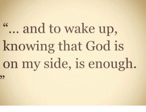 My Sides: and to wake up,  knowing that God is  on my side, is enough