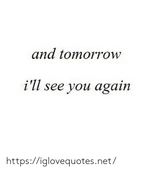 See You Again, Tomorrow, and Net: and tomorrow  i'll see you again https://iglovequotes.net/