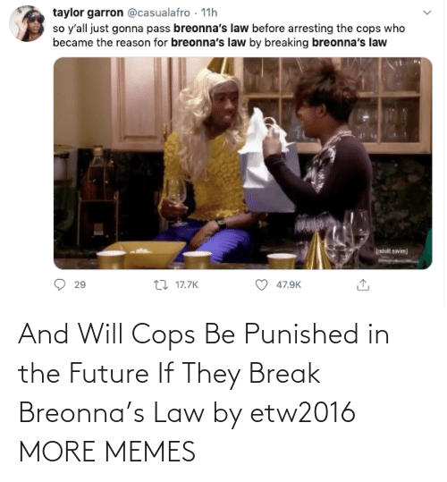 Future: And Will Cops Be Punished in the Future If They Break Breonna's Law by etw2016 MORE MEMES