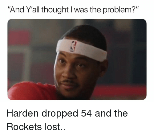 """Basketball, Nba, and Sports: And Y'all thought I was the problem?"""" Harden dropped 54 and the Rockets lost.."""