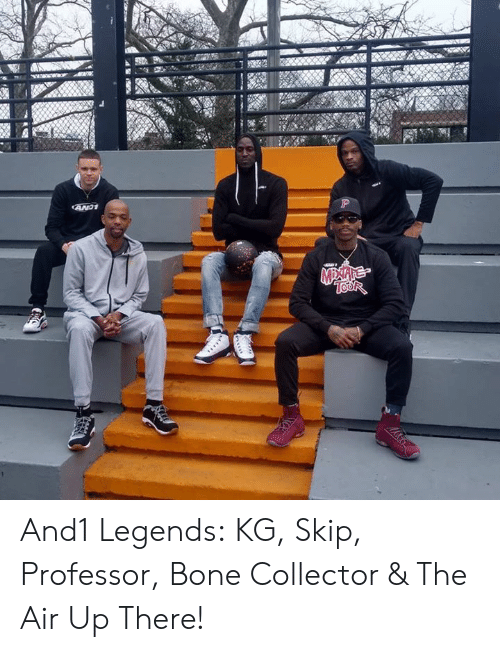 Air Up: And1 Legends: KG, Skip, Professor, Bone Collector & The Air Up There!