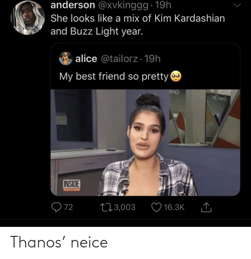 alice: anderson @xvkinggg · 19h  She looks like a mix of Kim Kardashian  and Buzz Light year.  alice @tailorz· 19h  My best friend so pretty  69  170  INSIDE  EDITION  Q72  273,003  16.3K Thanos' neice