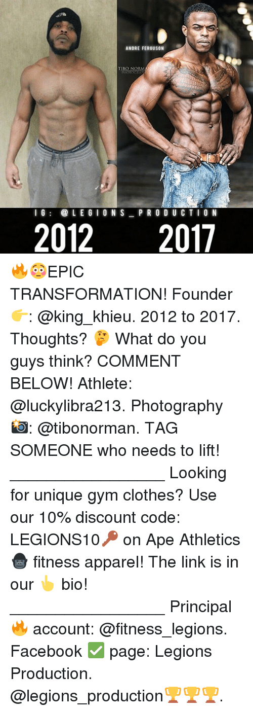 Athletics: ANDRE FERGUSON  TIBO NORM  IGLE GIONS PR0 D U CTI0 N  20122017 🔥😳EPIC TRANSFORMATION! Founder 👉: @king_khieu. 2012 to 2017. Thoughts? 🤔 What do you guys think? COMMENT BELOW! Athlete: @luckylibra213. Photography 📸: @tibonorman. TAG SOMEONE who needs to lift! _________________ Looking for unique gym clothes? Use our 10% discount code: LEGIONS10🔑 on Ape Athletics 🦍 fitness apparel! The link is in our 👆 bio! _________________ Principal 🔥 account: @fitness_legions. Facebook ✅ page: Legions Production. @legions_production🏆🏆🏆.
