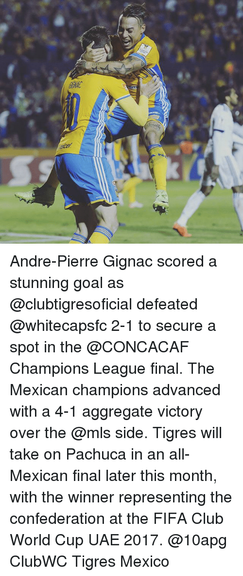 Tigres: Andre-Pierre Gignac scored a stunning goal as @clubtigresoficial defeated @whitecapsfc 2-1 to secure a spot in the @CONCACAF Champions League final. The Mexican champions advanced with a 4-1 aggregate victory over the @mls side. Tigres will take on Pachuca in an all-Mexican final later this month, with the winner representing the confederation at the FIFA Club World Cup UAE 2017. @10apg ClubWC Tigres Mexico