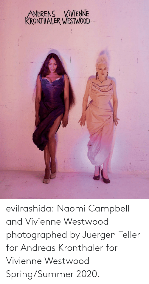 Spring: ANDREAS VIVIENNE  KRONTHA LER WESTWOOD evilrashida: Naomi Campbell and Vivienne Westwood photographed by Juergen Teller forAndreas Kronthaler for Vivienne Westwood Spring/Summer 2020.