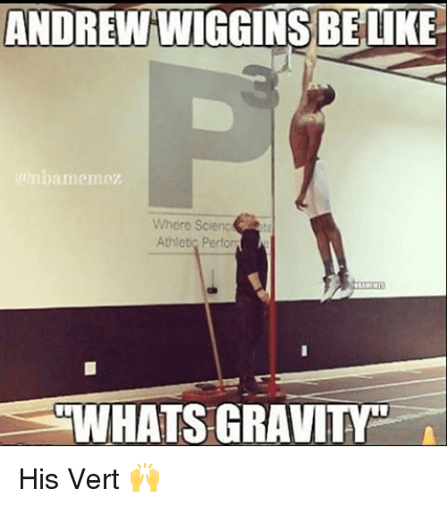 Memes, Andrew Wiggins, and 🤖: ANDREW WIGGINS BE  bamanmez  Where Scienc  Athlet  Perfon  WHATS GRAVITF His Vert 🙌