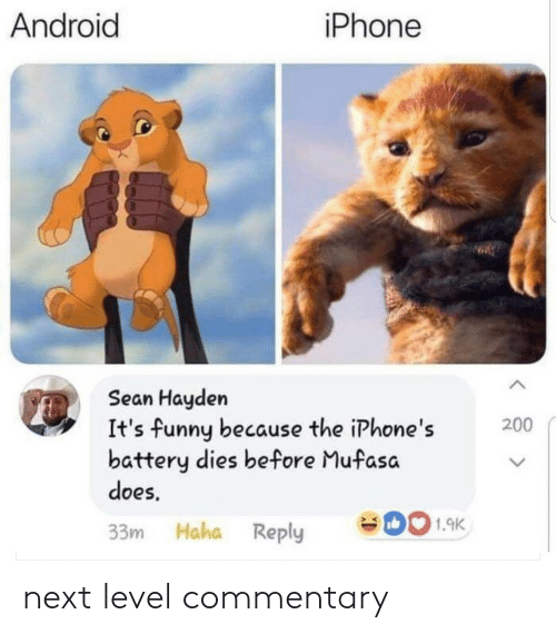 Its Funny Because: Android  iPhone  seae  Sean Hayden  It's funny because the iPhone's  battery dies before Mufasa  does  200  > K  33m Haha Reply 01.9K next level commentary