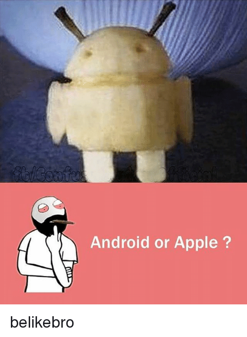 Android or Apple ? Belikebro | Android Meme on