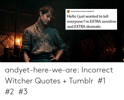2: andyet-here-we-are:    Incorrect Witcher Quotes + Tumblr  #1  #2  #3