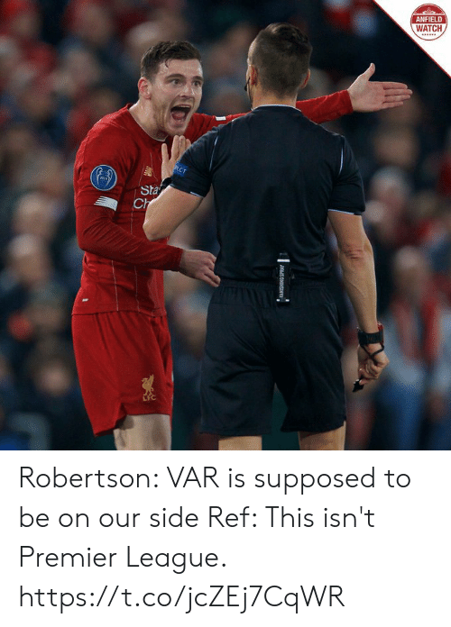 premier: ANFIELD  WATCH  PECT  Sta  Ch  WANISHING SPRAY Robertson: VAR is supposed to be on our side  Ref: This isn't Premier League. https://t.co/jcZEj7CqWR