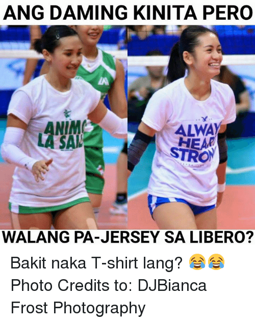 Photography, Volleyball, and Filipino (Language): ANG DAMING KINITA PERO  ALWA  STRO  ANIM  WALANG PA-JERSEY SA LIBERO? Bakit naka T-shirt lang? 😂😂  Photo Credits to: DJBianca Frost Photography