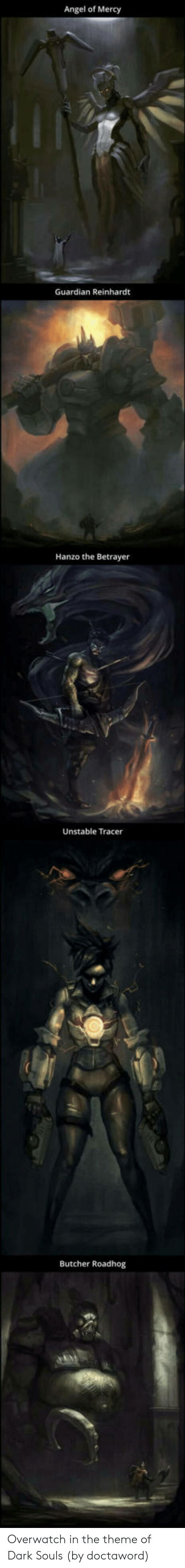 Angeler: Angel of Mercy  Guardian Reinhardt  Hanzo the Betrayer  Unstable Tracer  Butcher Roadhog Overwatch in the theme of Dark Souls (by doctaword)