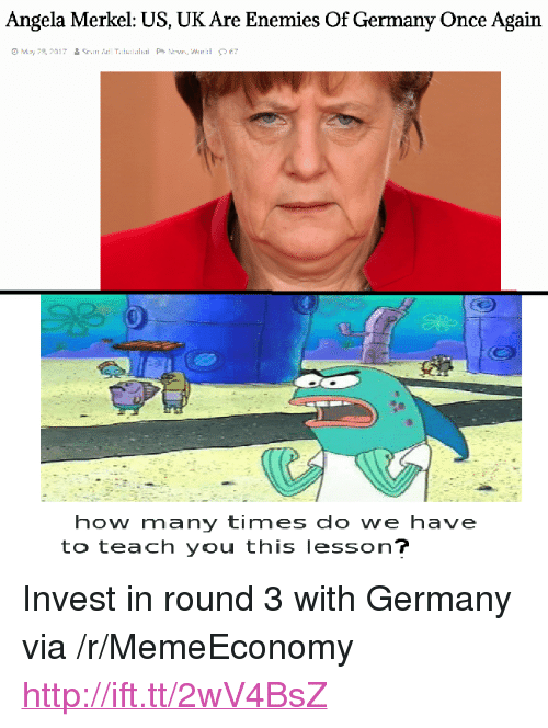 """merkel: Angela Merkel: US, UK Are Enemies Of Germany Once Agairn  Ο Μ.ry ,R, 2017  윱 çı.."""" Twil T.:i3sial.ii  P> Ntw','w' """"al  S> 67  how many times do we have  to teach you this lesson <p>Invest in round 3 with Germany via /r/MemeEconomy <a href=""""http://ift.tt/2wV4BsZ"""">http://ift.tt/2wV4BsZ</a></p>"""