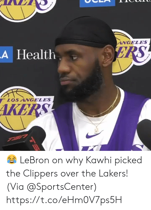 Los Angeles Lakers: ANGELES  ERS  A Health  LOS ANGELES  AKERS 😂 LeBron on why Kawhi picked the Clippers over the Lakers!  (Via @SportsCenter)  https://t.co/eHm0V7ps5H