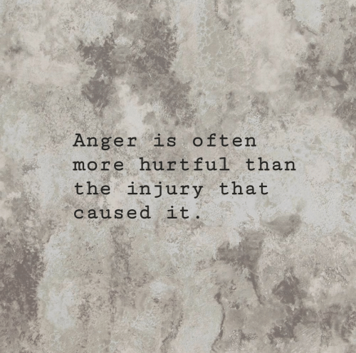 Anger, More, and  Hurt: Anger is often  more hurt ful than  the injury that  caused it.