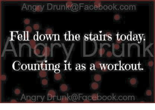 Angry Drunk@Facebookcom Fell Down the Stairs Today Counting
