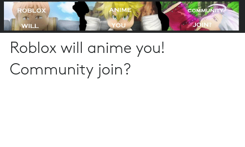 Anime, Community, and Roblox: ANIME  ROBLOX  COMMUNITY  3ΟΙN?  YOU  WILL Roblox will anime you! Community join?