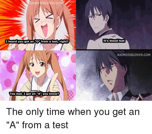 """Bad, Test, and Time: ANIMEDISCOVER COM  It's blood test  I heard you got an Ofrom a test, right?  NIMEDISCOVER.COM  Too bad. I got an A"""" you know The only time when you get an """"A"""" from a test"""