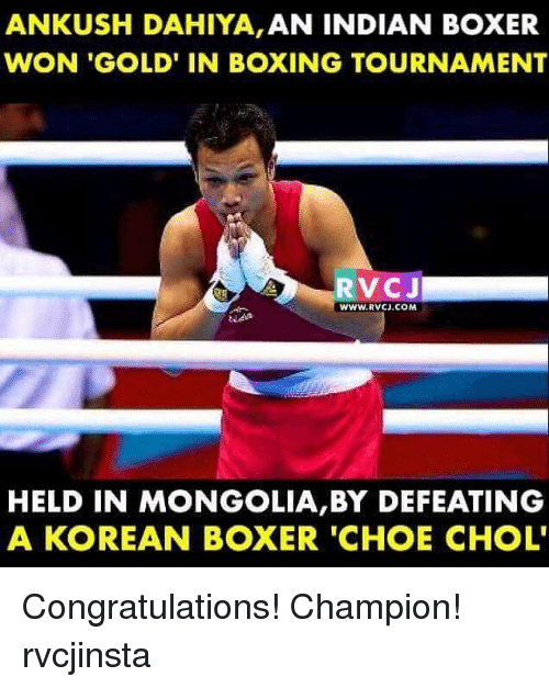 Mongolia: ANKUSH DAHIYA, AN INDIAN BOXER  WON 'GOLD' IN BOXING TOURNAMENT  RVCJ  WWW.RVCJ.COM  HELD IN MONGOLIA,BY DEFEATING  A KOREAN BOXER 'CHOE CHOL' Congratulations! Champion! rvcjinsta