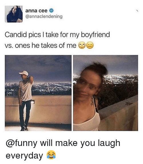 Anna, Funny, and Memes: anna cee  @annaclendening  Candid pics I take for my boyfriend  vs. ones he takes of me @funny will make you laugh everyday 😂