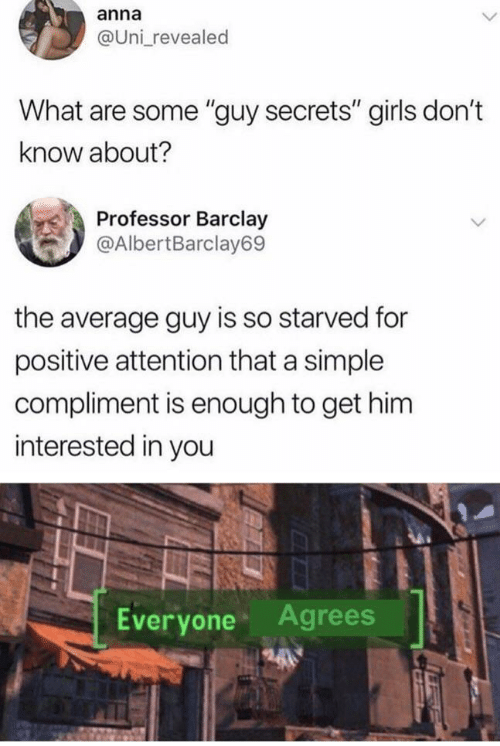 """Anna, Girls, and Simple: anna  @Uni revealed  What are some """"guy secrets"""" girls don't  know about?  Professor Barclay  @AlbertBarclay69  the average guy is so starved for  positive attention that a simple  compliment is enough to get him  interested in you  Agrees  Everyone"""
