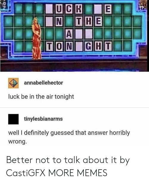 Dank, Definitely, and Memes: annabellehector  luck be in the air tonight  tinylesbianarms  well I definitely guessed that answer horribly  wrong. Better not to talk about it by CastiGFX MORE MEMES