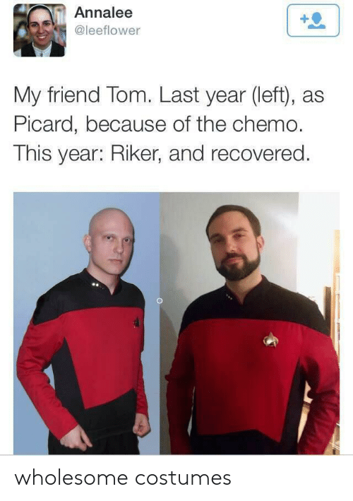 Wholesome, Friend, and Picard: Annalee  @leeflower  My friend Tom. Last year (left), as  Picard, because of the chemo.  This year: Riker, and recovered. wholesome costumes