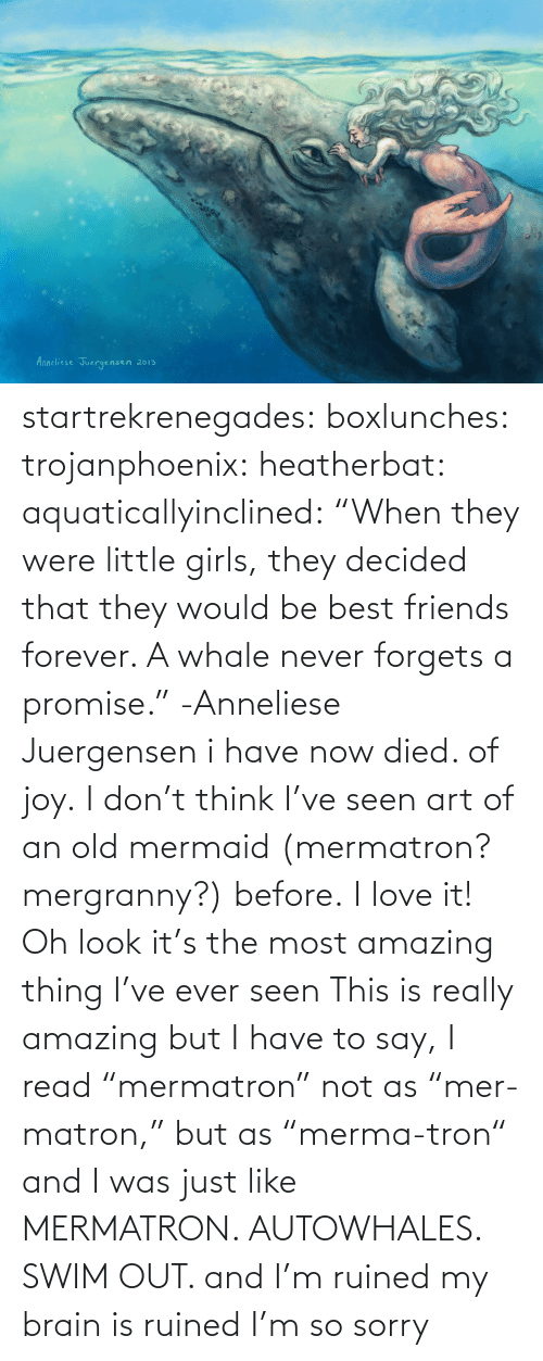 """Be Best: Anneliese Juergensen  2013 startrekrenegades:  boxlunches:  trojanphoenix:  heatherbat:  aquaticallyinclined:  """"When they were little girls, they decided that they would be best friends forever. A whale never forgets a promise."""" -Anneliese Juergensen  i have now died. of joy.  I don't think I've seen art of an old mermaid (mermatron? mergranny?) before. I love it!  Oh look it's the most amazing thing I've ever seen  This is really amazing but I have to say, I read """"mermatron"""" not as """"mer-matron,"""" but as """"merma-tron"""" and I was just like MERMATRON. AUTOWHALES. SWIM OUT. and I'm ruined my brain is ruined I'm so sorry"""